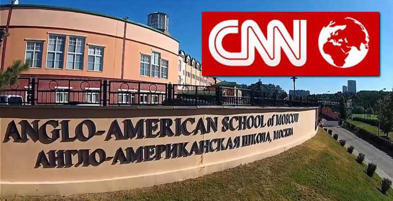 CNN Runs Fake News Story about Russia Closing Anglo-American School in Moscow